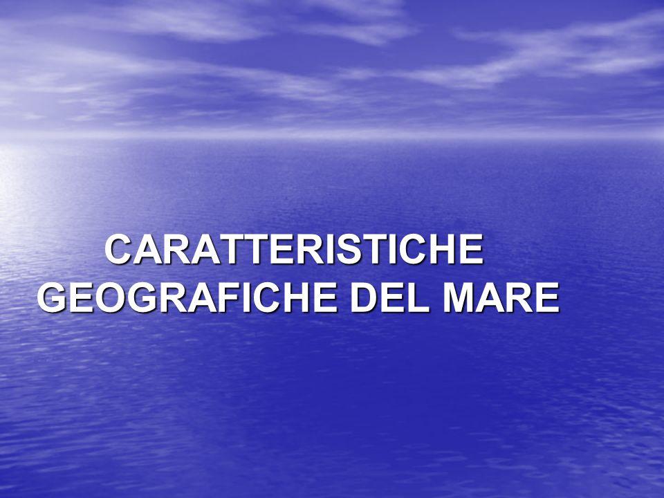 CARATTERISTICHE GEOGRAFICHE DEL MARE