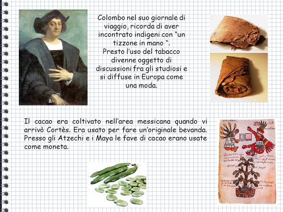Colombo nel suo giornale di viaggio, ricorda di aver incontrato indigeni con un tizzone in mano .