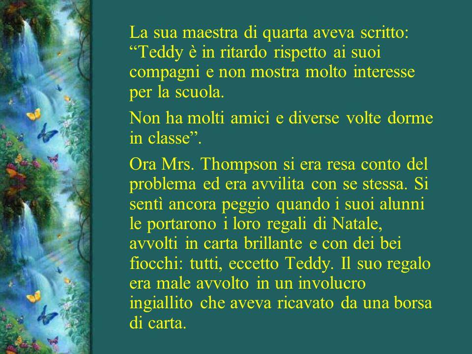 La sua maestra di quarta aveva scritto: Teddy è in ritardo rispetto ai suoi compagni e non mostra molto interesse per la scuola.