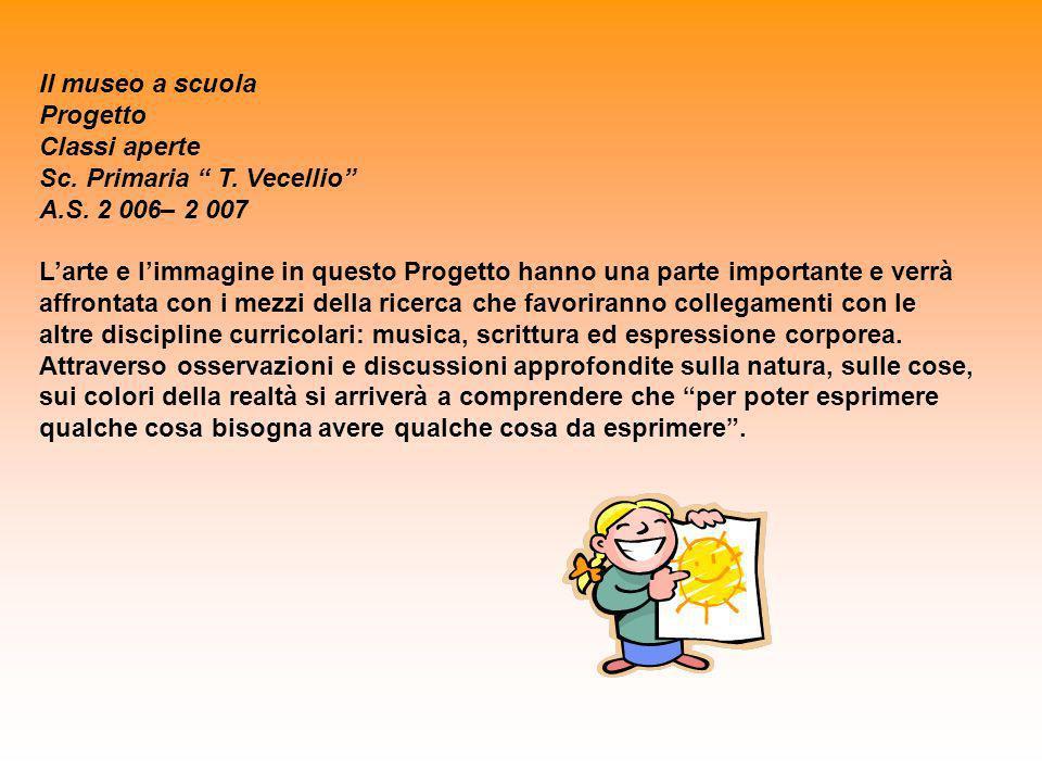 Il museo a scuola Progetto. Classi aperte. Sc. Primaria T. Vecellio A.S. 2 006– 2 007.