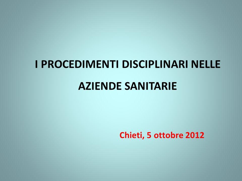 I PROCEDIMENTI DISCIPLINARI NELLE AZIENDE SANITARIE Chieti, 5 ottobre 2012