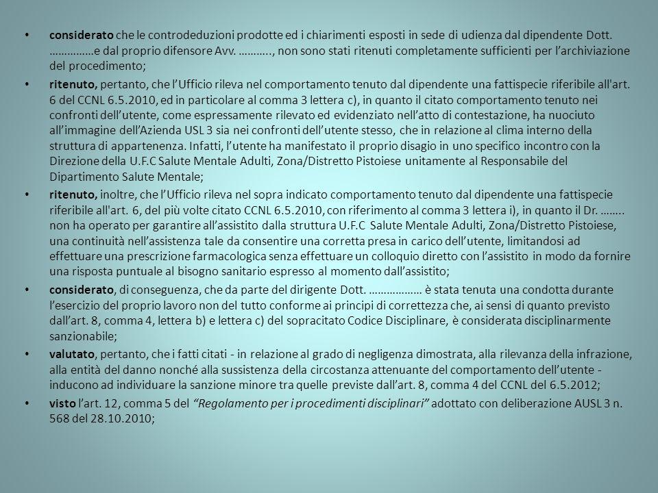 considerato che le controdeduzioni prodotte ed i chiarimenti esposti in sede di udienza dal dipendente Dott. ……………e dal proprio difensore Avv. ……….., non sono stati ritenuti completamente sufficienti per l'archiviazione del procedimento;