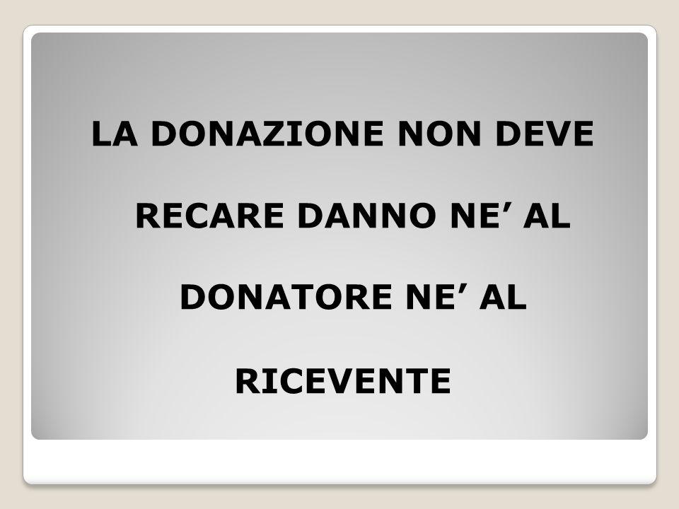 LA DONAZIONE NON DEVE RECARE DANNO NE' AL DONATORE NE' AL RICEVENTE