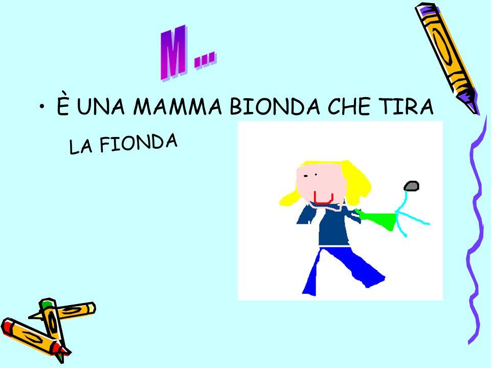 M ... È UNA MAMMA BIONDA CHE TIRA LA FIONDA