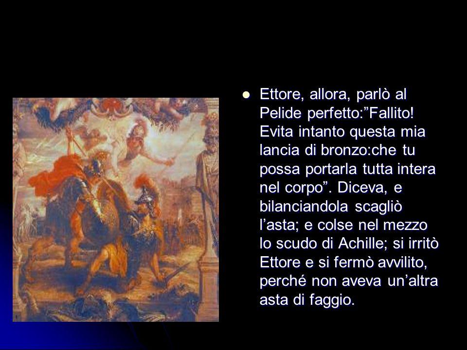 Ettore, allora, parlò al Pelide perfetto: Fallito