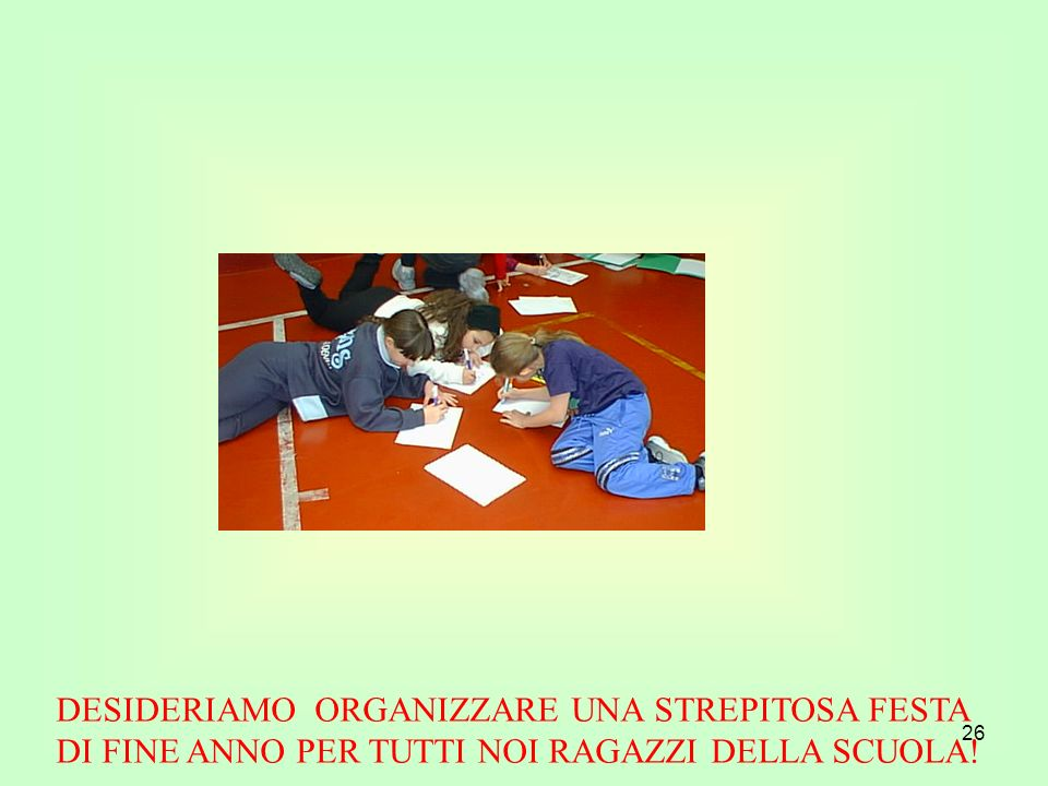 DESIDERIAMO ORGANIZZARE UNA STREPITOSA FESTA DI FINE ANNO PER TUTTI NOI RAGAZZI DELLA SCUOLA!