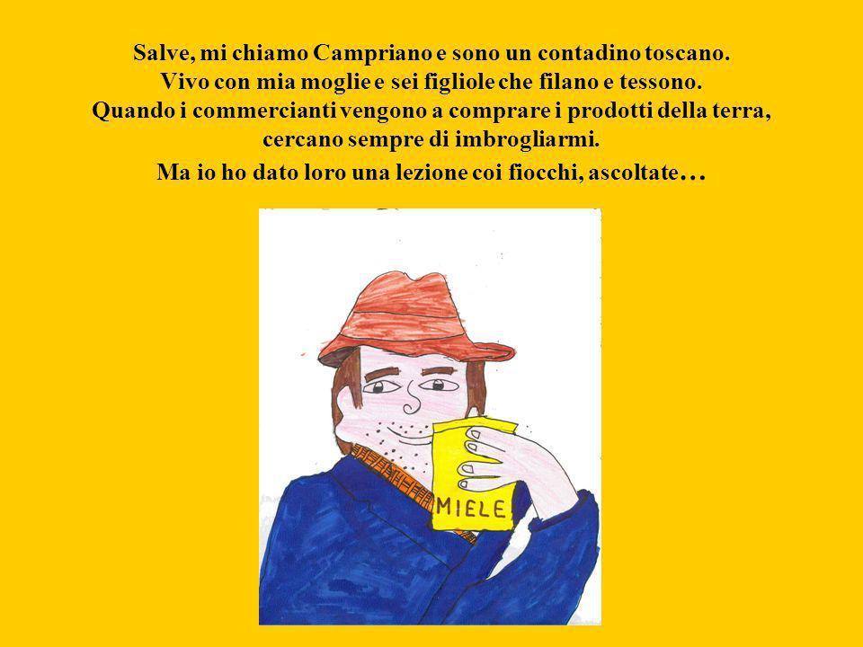 Salve, mi chiamo Campriano e sono un contadino toscano