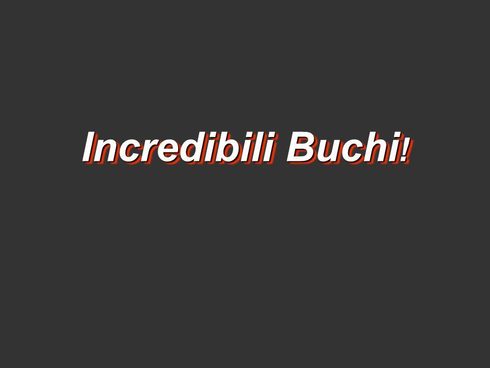 Incredibili Buchi!