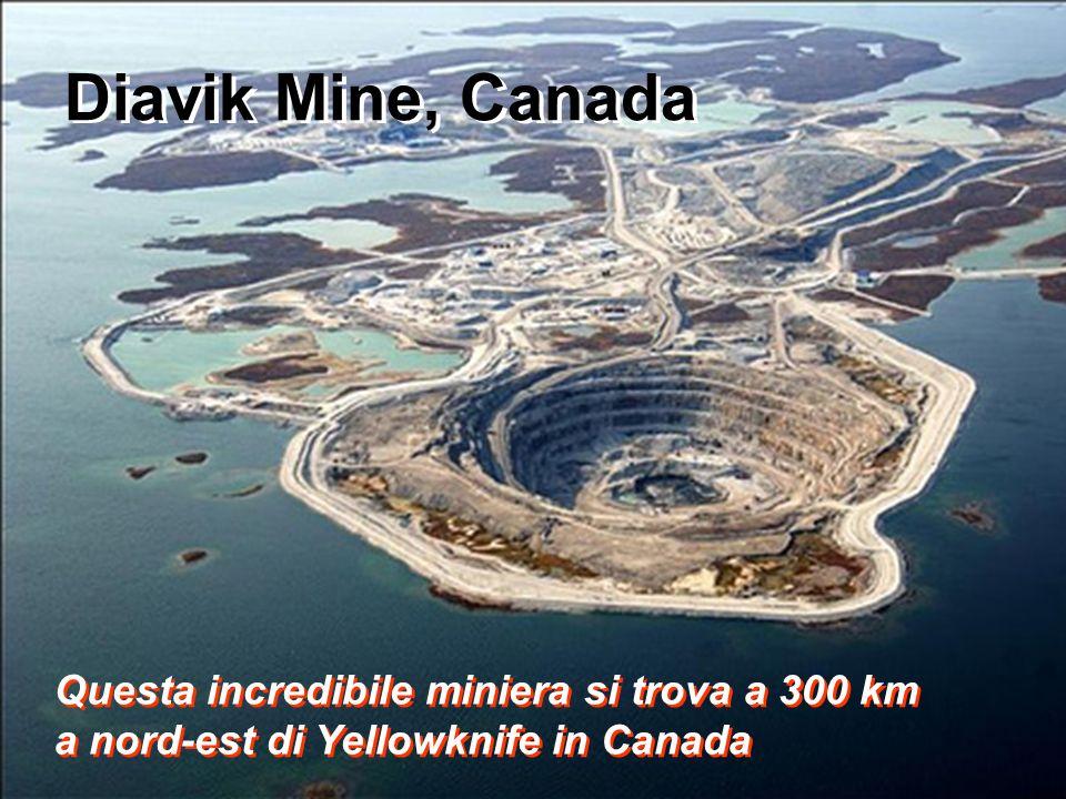 Diavik Mine, Canada Questa incredibile miniera si trova a 300 km