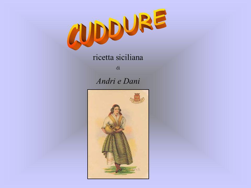 CUDDURE ricetta siciliana di Andri e Dani