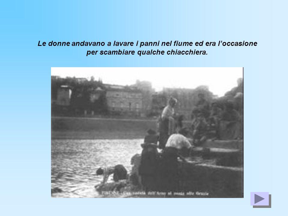 Le donne andavano a lavare i panni nel fiume ed era l'occasione per scambiare qualche chiacchiera.