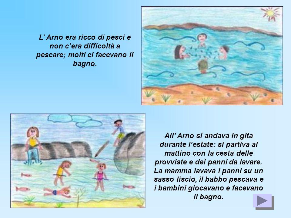 L' Arno era ricco di pesci e non c'era difficoltà a pescare; molti ci facevano il bagno.