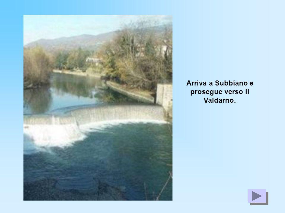 Arriva a Subbiano e prosegue verso il Valdarno.