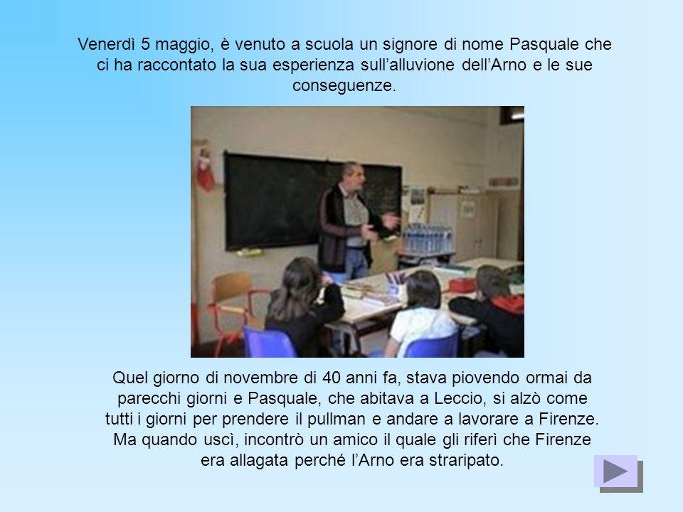 Venerdì 5 maggio, è venuto a scuola un signore di nome Pasquale che ci ha raccontato la sua esperienza sull'alluvione dell'Arno e le sue conseguenze.