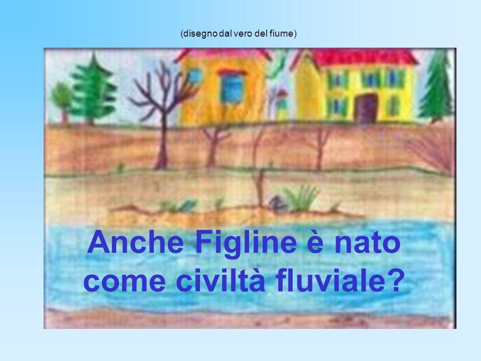 Anche Figline è nato come civiltà fluviale