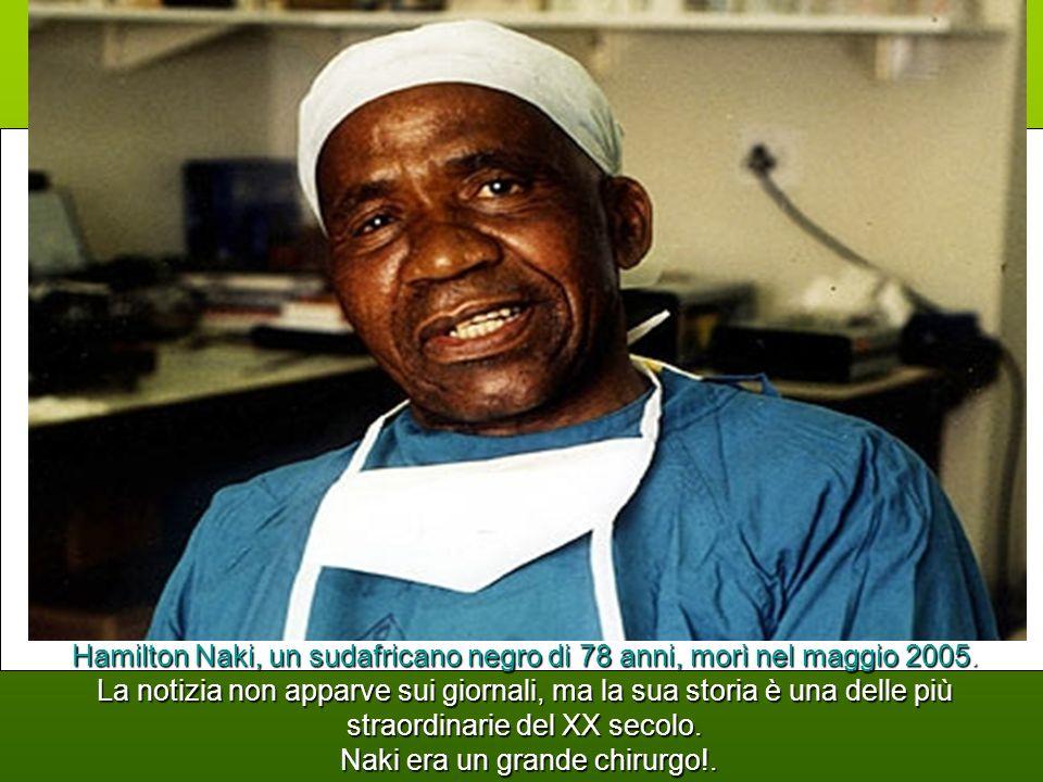 Hamilton Naki, un sudafricano negro di 78 anni, morì nel maggio 2005.