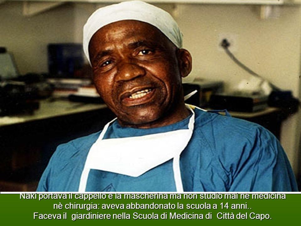 Naki portava il cappello e la mascherina ma non studiò mai nè medicina nè chirurgia: aveva abbandonato la scuola a 14 anni..