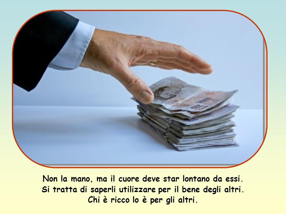 Chi è ricco lo è per gli altri.