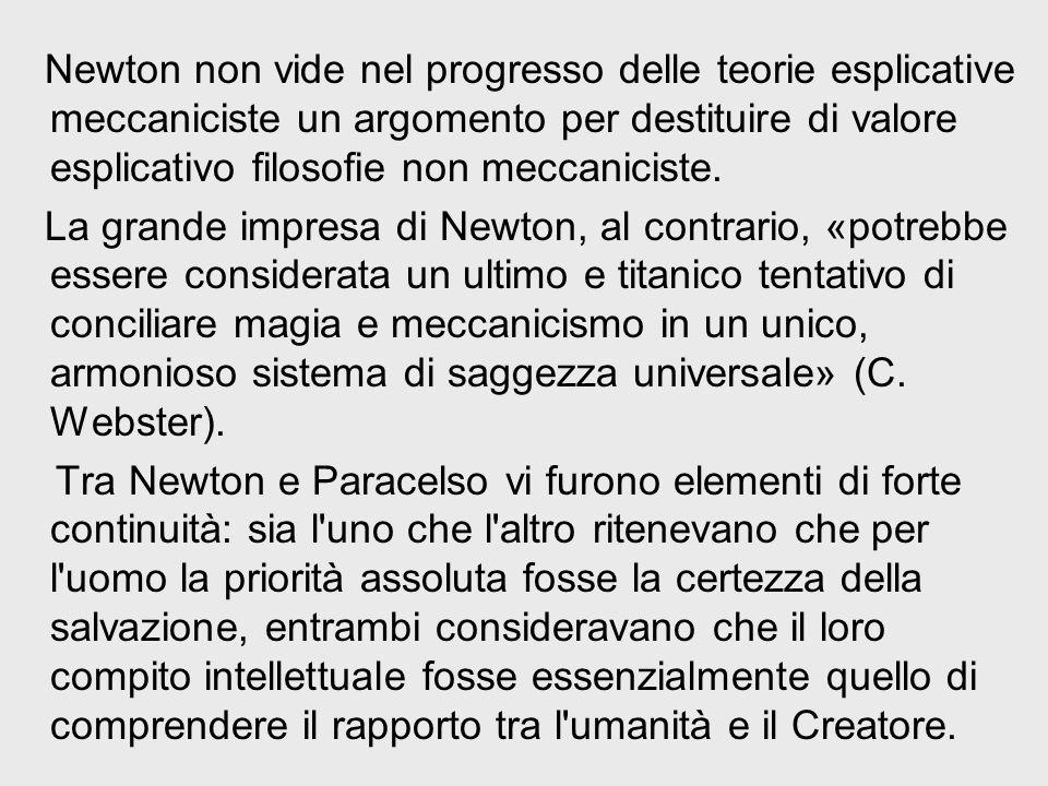 Newton non vide nel progresso delle teorie esplicative meccaniciste un argomento per destituire di valore esplicativo filosofie non meccaniciste.