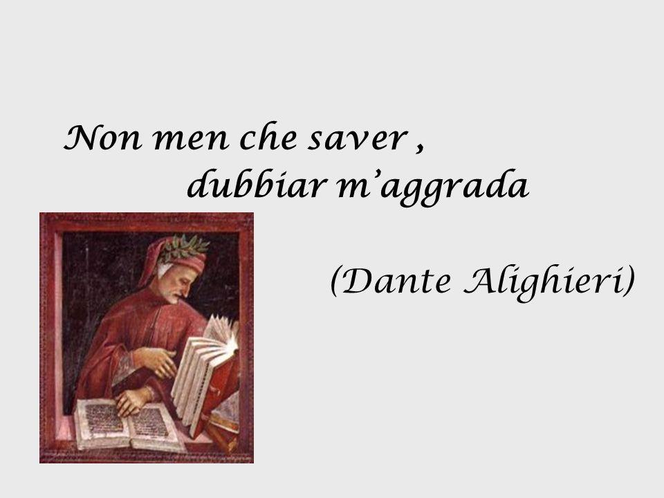 Non men che saver , dubbiar m'aggrada (Dante Alighieri)