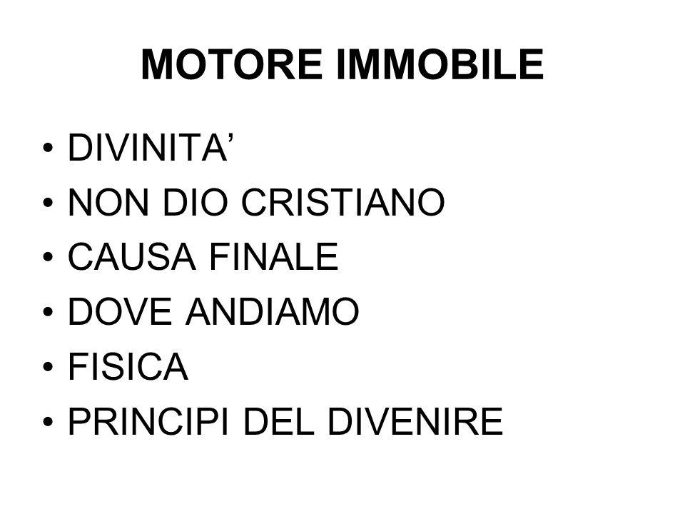 MOTORE IMMOBILE DIVINITA' NON DIO CRISTIANO CAUSA FINALE DOVE ANDIAMO