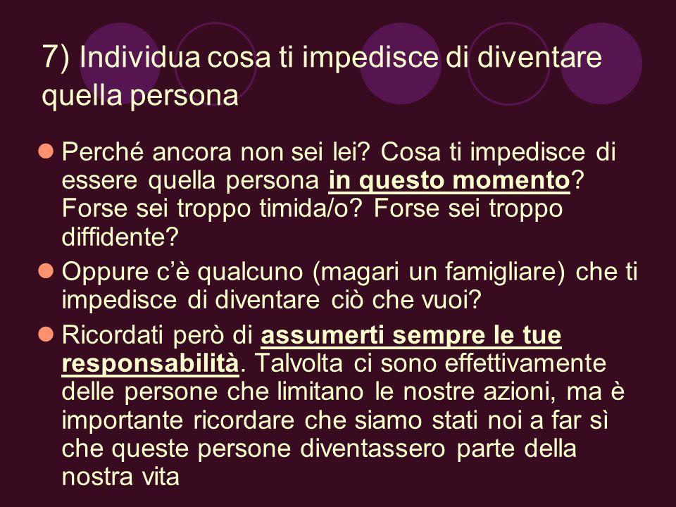 7) Individua cosa ti impedisce di diventare quella persona
