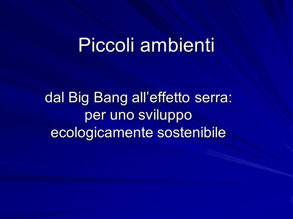 Piccoli ambienti dal Big Bang all'effetto serra: per uno sviluppo ecologicamente sostenibile