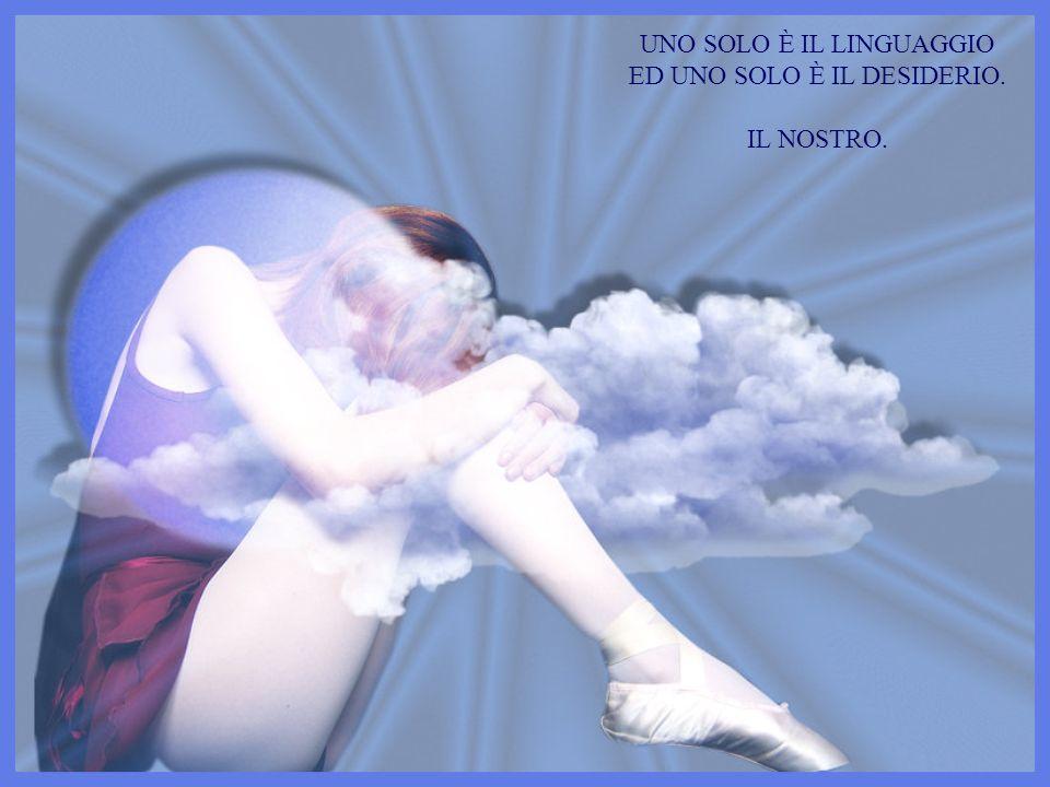 UNO SOLO È IL LINGUAGGIO ED UNO SOLO È IL DESIDERIO.