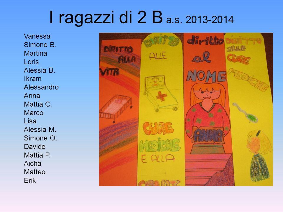 I ragazzi di 2 B a.s. 2013-2014 Vanessa Simone B. Martina Loris