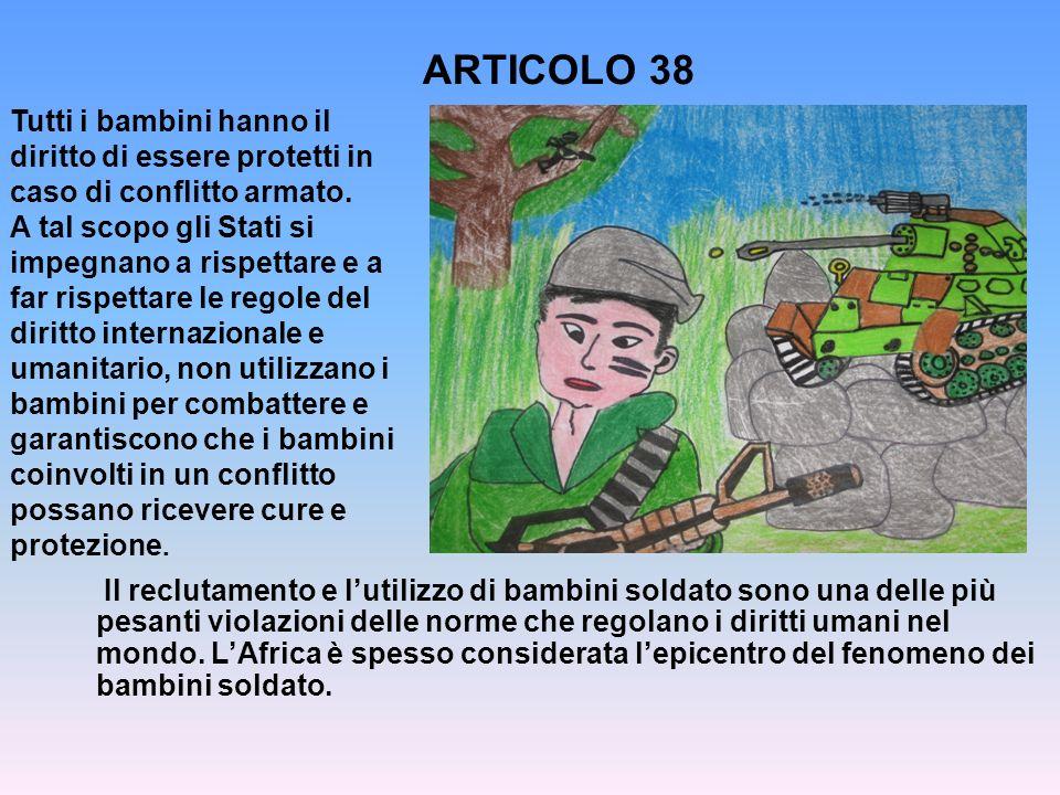 ARTICOLO 38Tutti i bambini hanno il diritto di essere protetti in caso di conflitto armato.