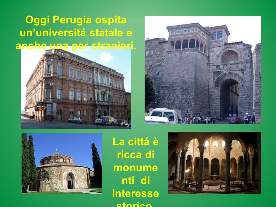 Oggi Perugia ospita un'universitá statale e anche una per stranieri.
