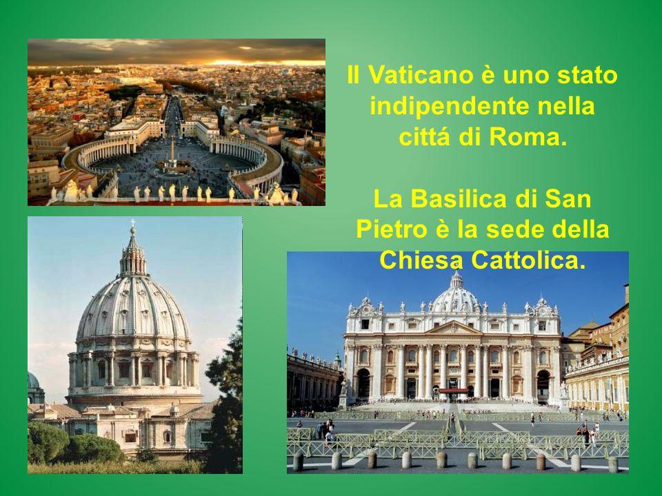 Il Vaticano è uno stato indipendente nella cittá di Roma.