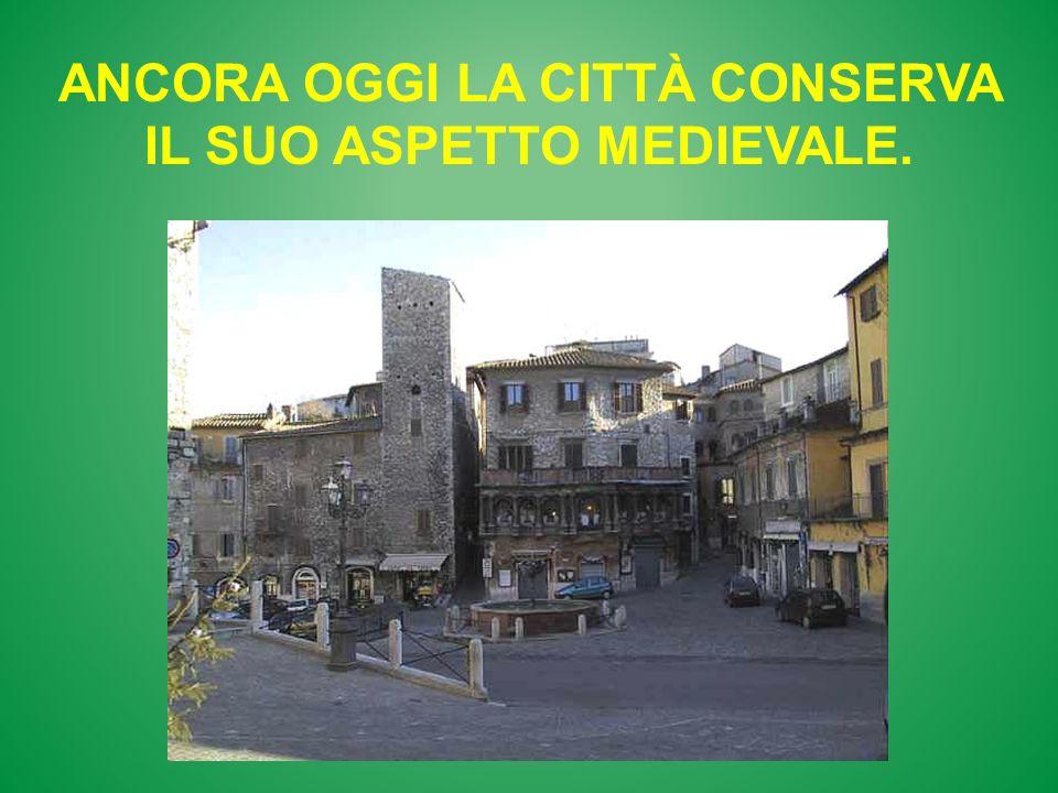 Ancora Oggi la città conserva il suo aspetto medievale.