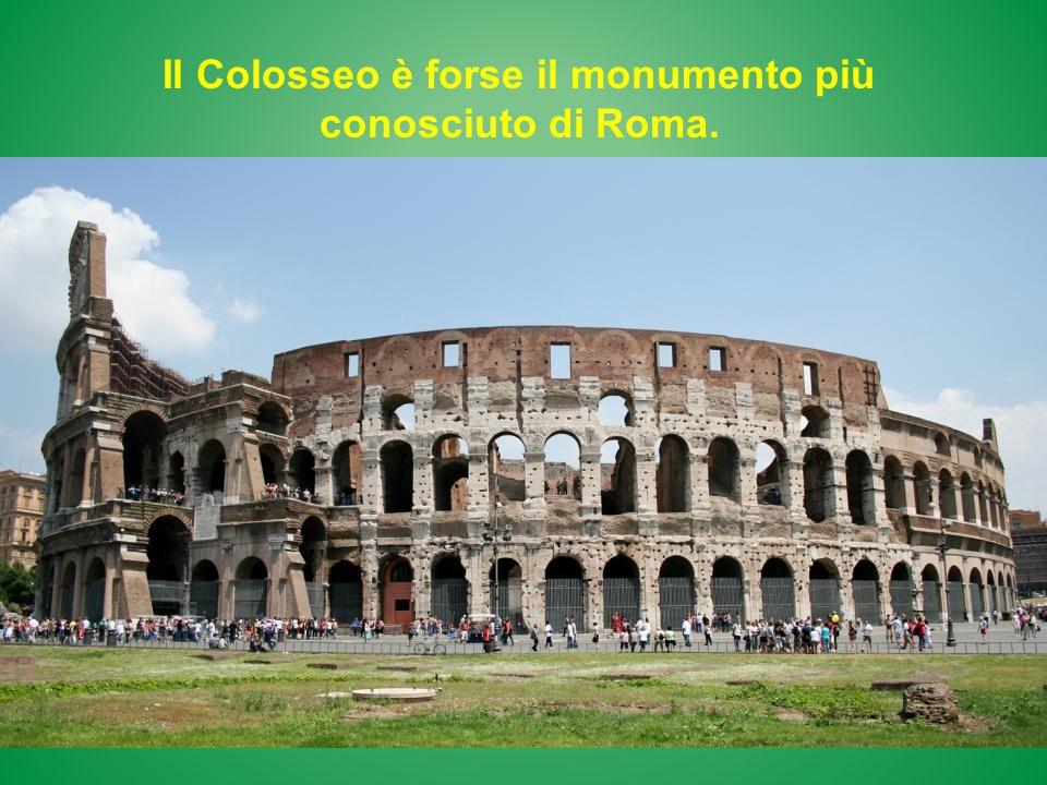Il Colosseo è forse il monumento più conosciuto di Roma.