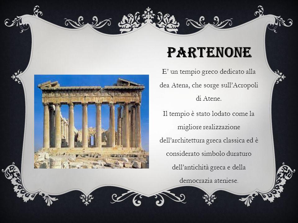 Partenone E' un tempio greco dedicato alla dea Atena, che sorge sull'Acropoli di Atene.