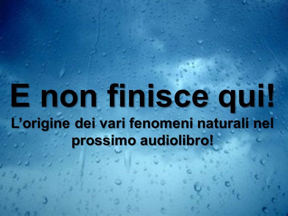 L'origine dei vari fenomeni naturali nel prossimo audiolibro!