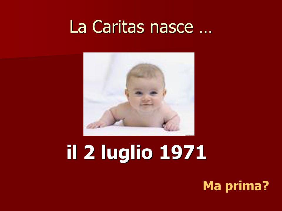 La Caritas nasce … il 2 luglio 1971 Ma prima