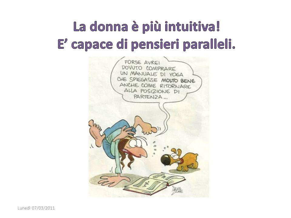 La donna è più intuitiva! E' capace di pensieri paralleli.