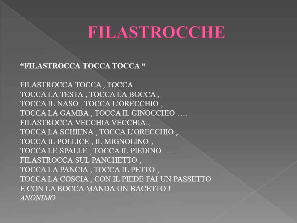 FILASTROCCHE FILASTROCCA TOCCA TOCCA FILASTROCCA TOCCA , TOCCA