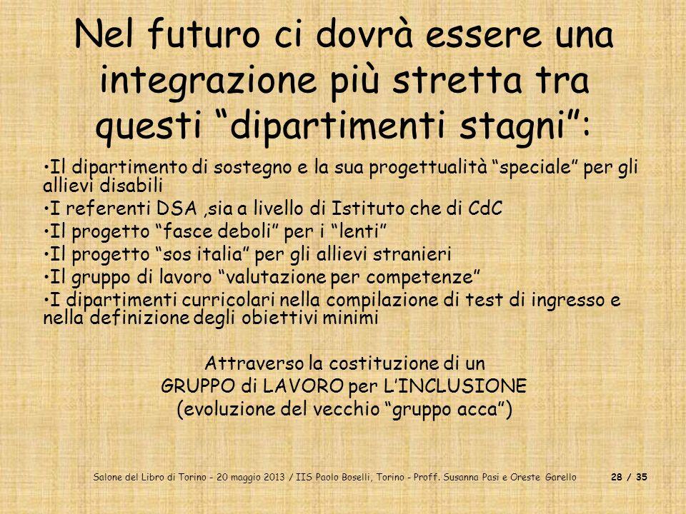Nel futuro ci dovrà essere una integrazione più stretta tra questi dipartimenti stagni :