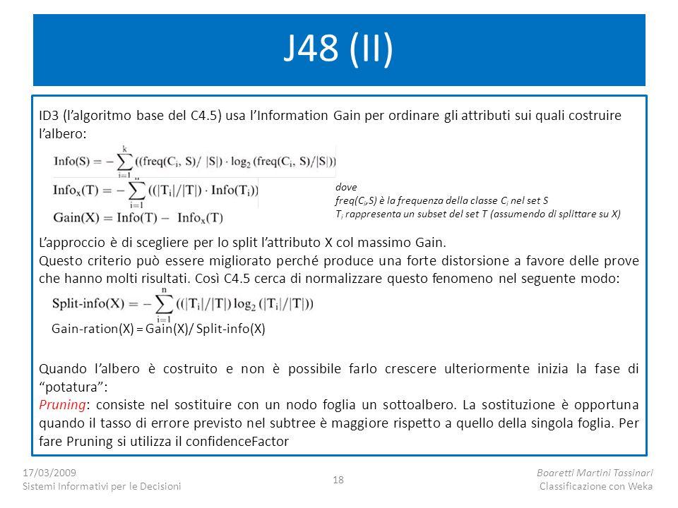 J48 (II) ID3 (l'algoritmo base del C4.5) usa l'Information Gain per ordinare gli attributi sui quali costruire l'albero: