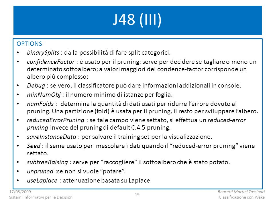 J48 (III) OPTIONS. binarySplits : da la possibilità di fare split categorici.