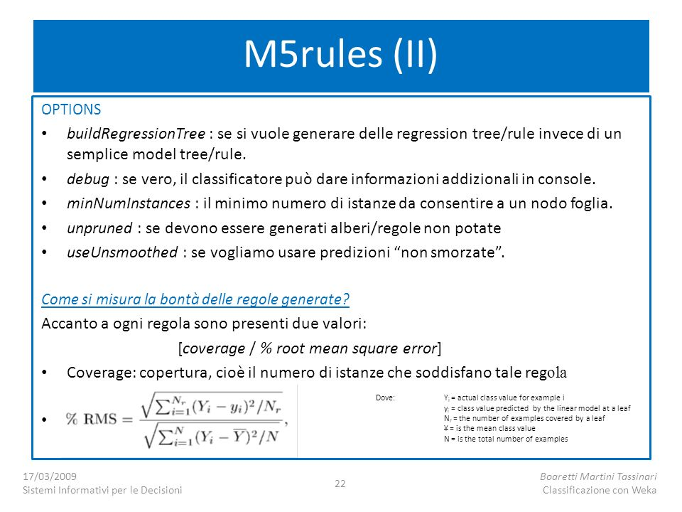 M5rules (II) OPTIONS. buildRegressionTree : se si vuole generare delle regression tree/rule invece di un semplice model tree/rule.