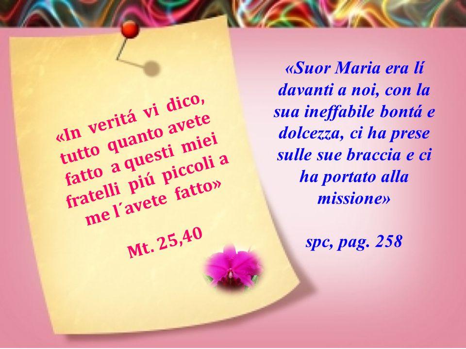 «Suor Maria era lí davanti a noi, con la sua ineffabile bontá e dolcezza, ci ha prese sulle sue braccia e ci ha portato alla missione»