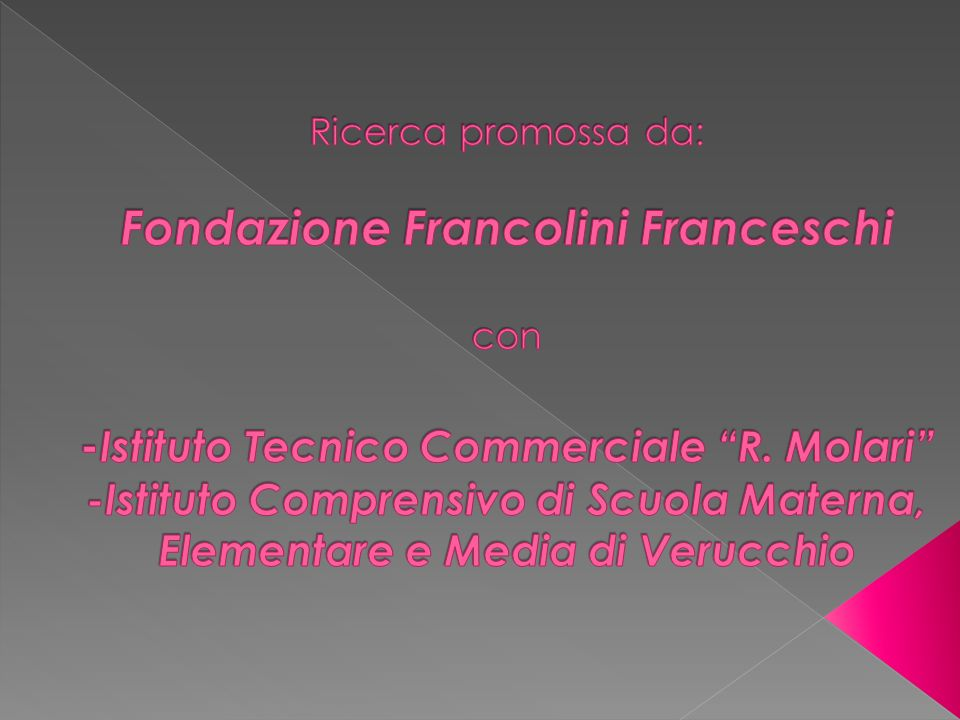 Ricerca promossa da: Fondazione Francolini Franceschi con -Istituto Tecnico Commerciale R.