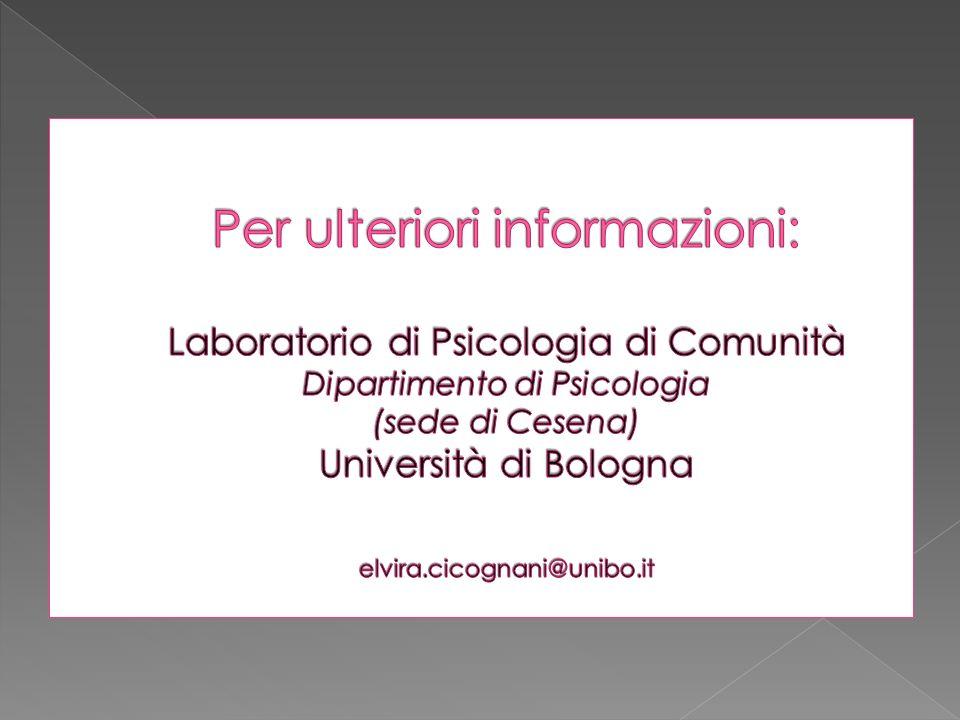 Per ulteriori informazioni: Laboratorio di Psicologia di Comunità Dipartimento di Psicologia (sede di Cesena) Università di Bologna elvira.cicognani@unibo.it