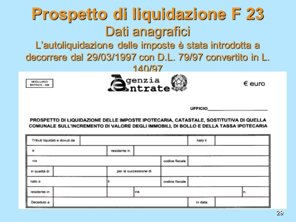 Prospetto di liquidazione F 23 Dati anagrafici L'autoliquidazione delle imposte è stata introdotta a decorrere dal 29/03/1997 con D.L. 79/97 convertito in L. 140/97