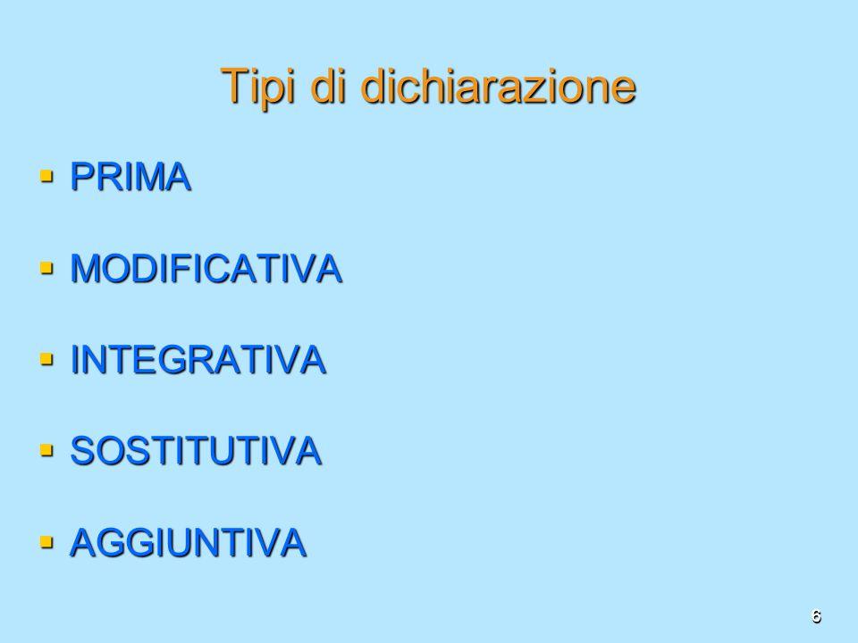 Tipi di dichiarazione PRIMA MODIFICATIVA INTEGRATIVA SOSTITUTIVA