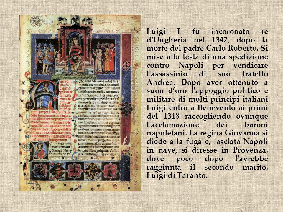 Luigi I fu incoronato re d Ungheria nel 1342, dopo la morte del padre Carlo Roberto.