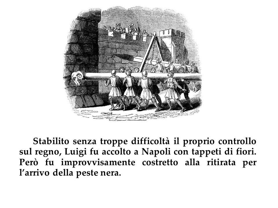 Stabilito senza troppe difficoltà il proprio controllo sul regno, Luigi fu accolto a Napoli con tappeti di fiori.